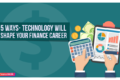 5 Ways Technology Will Shape Your Finance Career in 2019