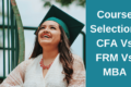 CFA Vs. MBA Vs. FRM: Top Guide for Best Course