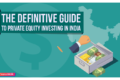 The Definitive Guide to Private Equity Investing in India [Updated 2019]