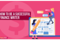 How to Be a Successful Finance Writer in 2019?