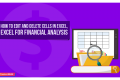 How to Edit and Delete Cells in Excel, Excel for Financial analysis