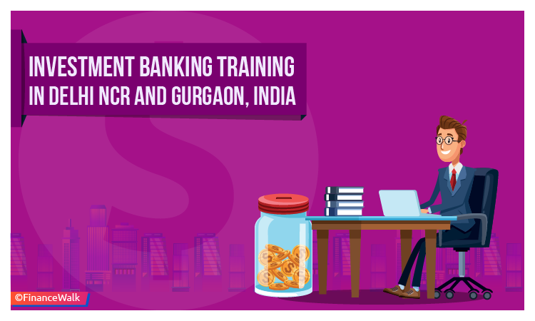 Investment Banking Training in Delhi NCR and Gurgaon, India Course Details