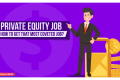 Private Equity Job: How to Get That Most Coveted Job?