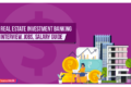 Real Estate Investment Banking: Interview, Jobs, Salary Guide