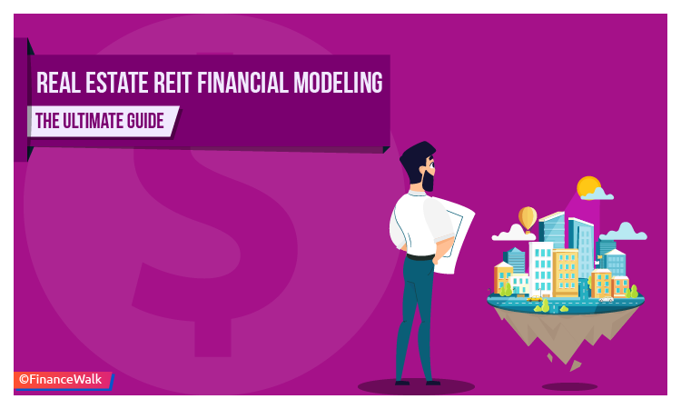 Real Estate REIT Financial Modeling The Ultimate Guide