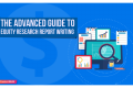 The Advanced Guide to Equity Research Report Writing