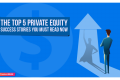 The Top 5 Private Equity Success Stories You Must Read Now