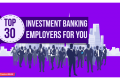 Top 30 Investment Banking Employers Companies to Work for!